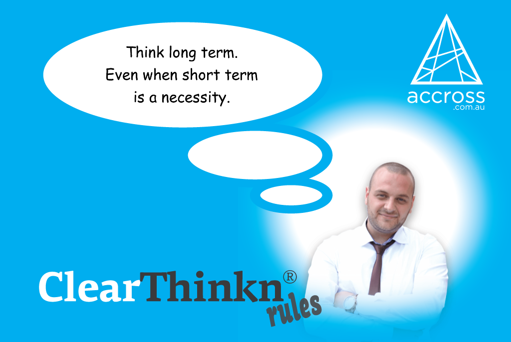 Business advice. Think long term even when short term is crucial